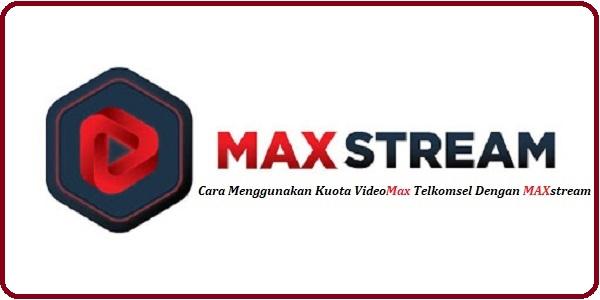 Cara Menggunakan Kuota VideoMax Telkomsel Dengan MAXstream