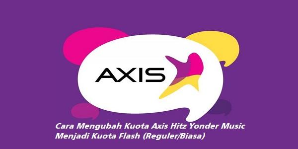 Cara Mengubah Kuota Axis Hitz Yonder Music Menjadi Kuota Flash