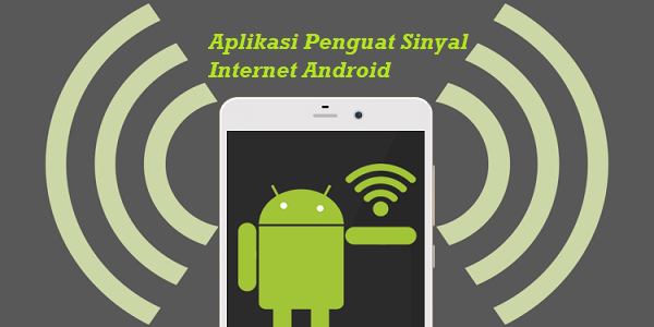 Aplikasi Penguat Sinyal Internet Android