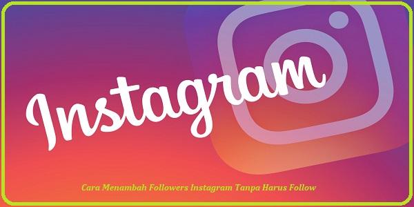 Cara Menambah Followers Instagram Tanpa Harus Follow