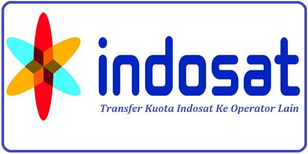 Cara Transfer Kuota Indosat Ke Operator Lain