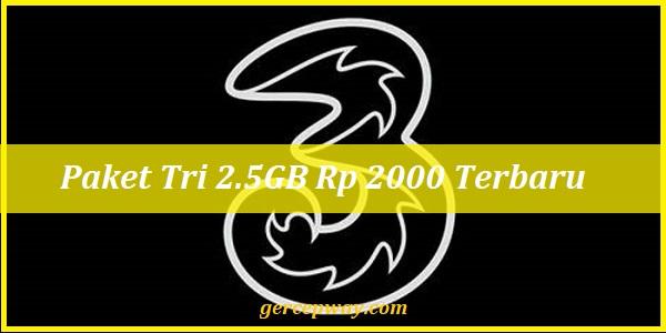 Paket Tri 2.5GB Rp 2000 Terbaru