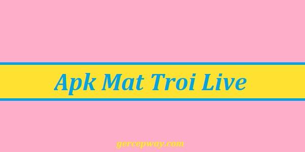 Apk Mat Troi Live
