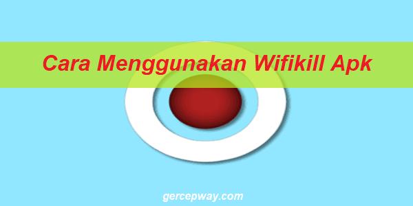 Cara Menggunakan Wifikill Apk Android No Root