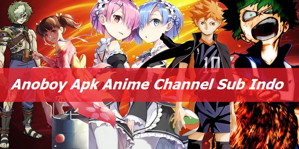 Anoboy Apk, Anime Channel Sub Indo