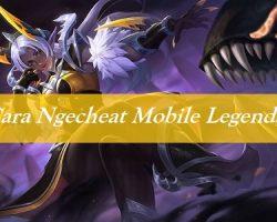 Cara Ngecheat Mobile Legends