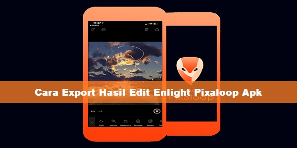 Cara Export Hasil Edit Enlight Pixaloop Apk