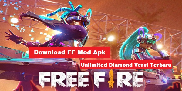 Download FF Mod Apk Unlimited Diamond Versi Terbaru