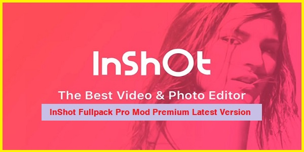 InShot Fullpack Pro Mod Premium Latest Version