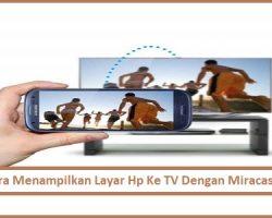 Cara Menampilkan Layar Hp Ke TV Dengan Miracast