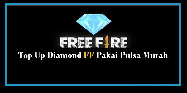 Top Up Diamond Free Fire Pakai Pulsa Murah