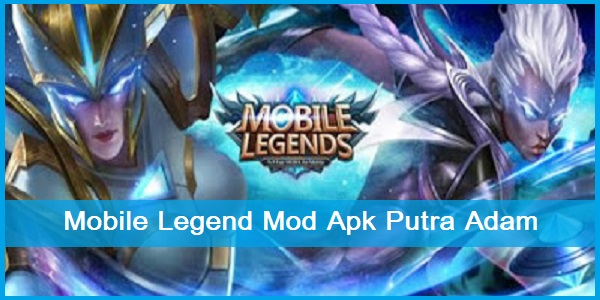 Download Mobile Legend Mod Apk Putra Adam