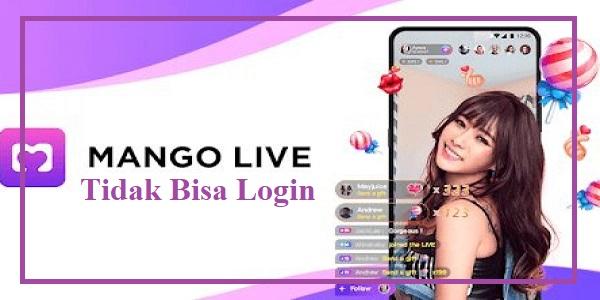 Mango Live Apk Tidak Bisa Login