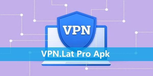 VPN.Lat Pro Apk
