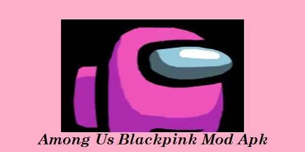 Among Us Blackpink Mod Apk