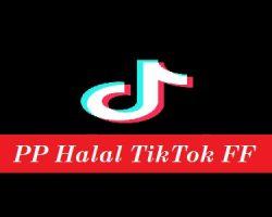 PP Halal TikTok FF