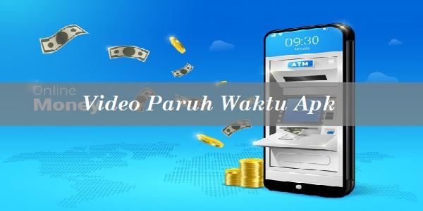 Video Paruh Waktu Apk Penghasil Uang