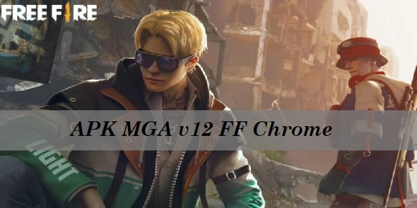 APK MGA v12 FF Chrome