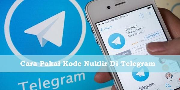Cara Pakai Kode Nuklir Di Telegram