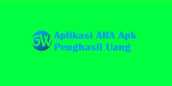 Aplikasi ARA Apk Penghasil Uang