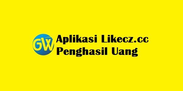 Aplikasi Likecz.cc Penghasil Uang