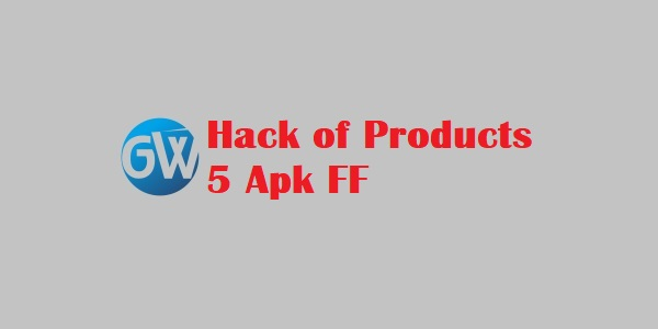Hack of Products 5 Apk FF