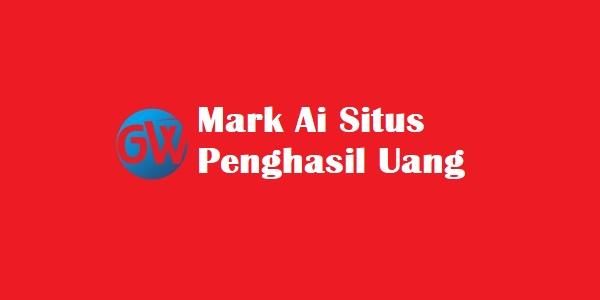 Mark Ai Situs Penghasil Uang